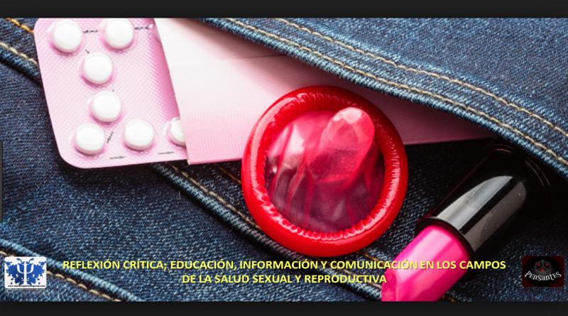 REFLEXIÓN CRÍTICA; EDUCACIÓN, INFORMACIÓN Y COMUNICACIÓN EN LOS CAMPOS DE LA SALUD SEXUAL Y REPRODUCTIVA